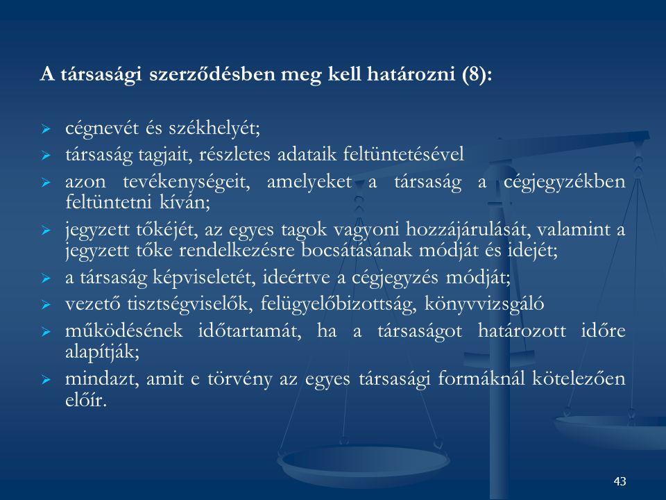 A társasági szerződésben meg kell határozni (8):