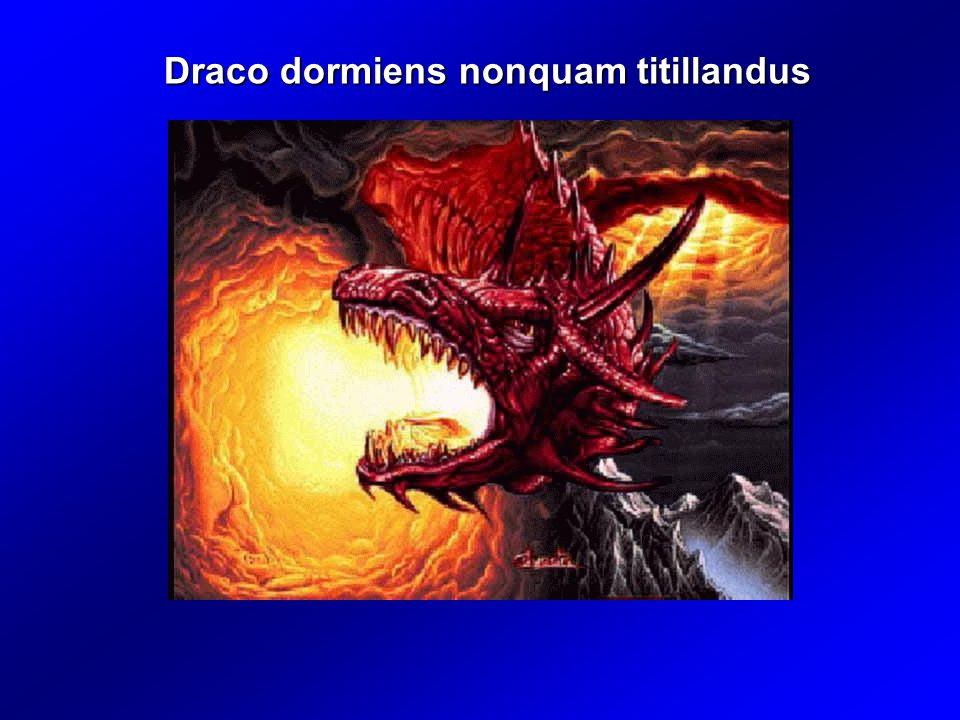 Draco dormiens nonquam titillandus
