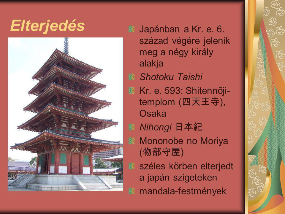 Elterjedés Japánban a Kr. e. 6. század végére jelenik meg a négy király alakja. Shotoku Taishi. Kr. e. 593: Shitennōji-templom (四天王寺), Osaka.