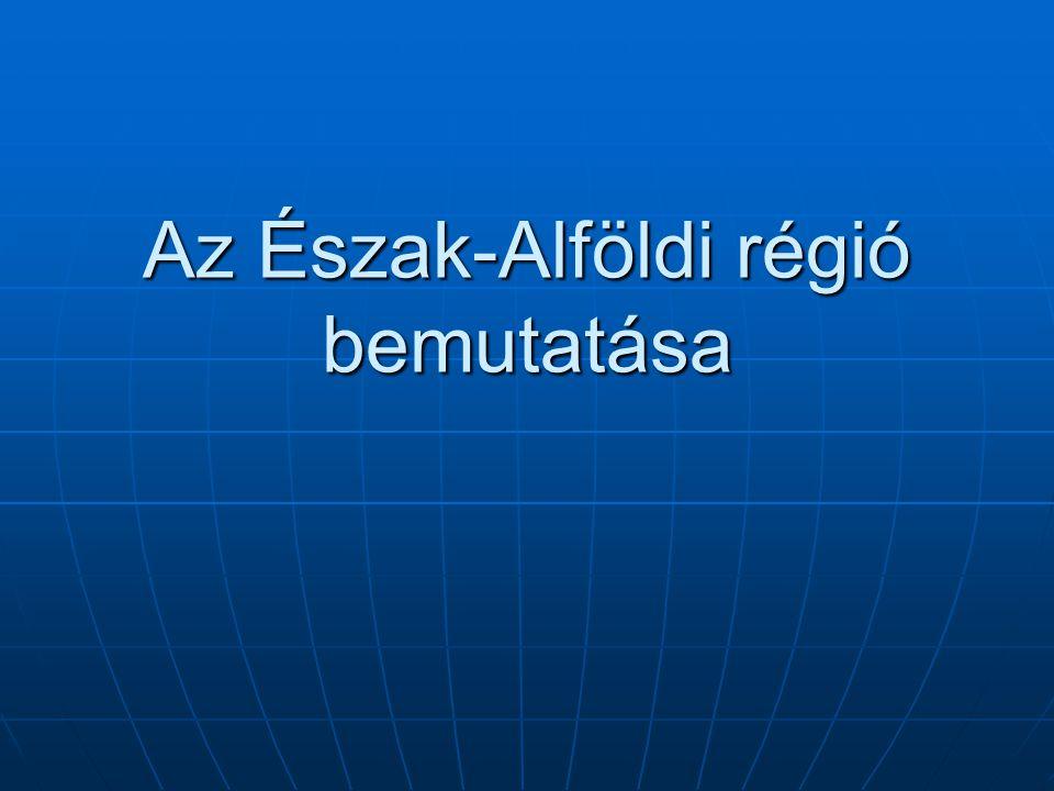 Az Észak-Alföldi régió bemutatása