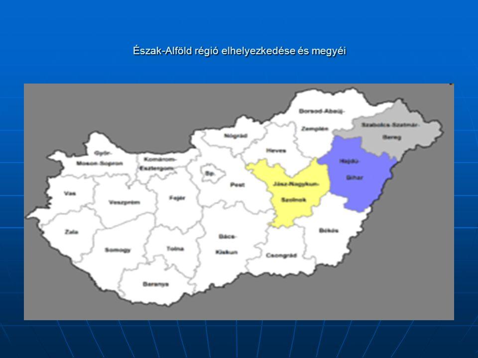 Észak-Alföld régió elhelyezkedése és megyéi