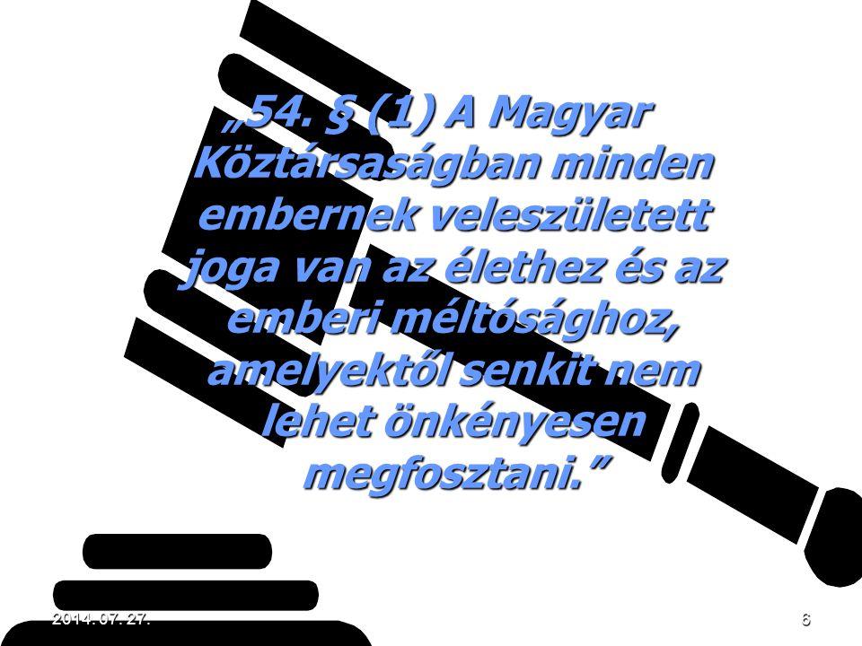 """""""54. § (1) A Magyar Köztársaságban minden embernek veleszületett joga van az élethez és az emberi méltósághoz, amelyektől senkit nem lehet önkényesen megfosztani."""