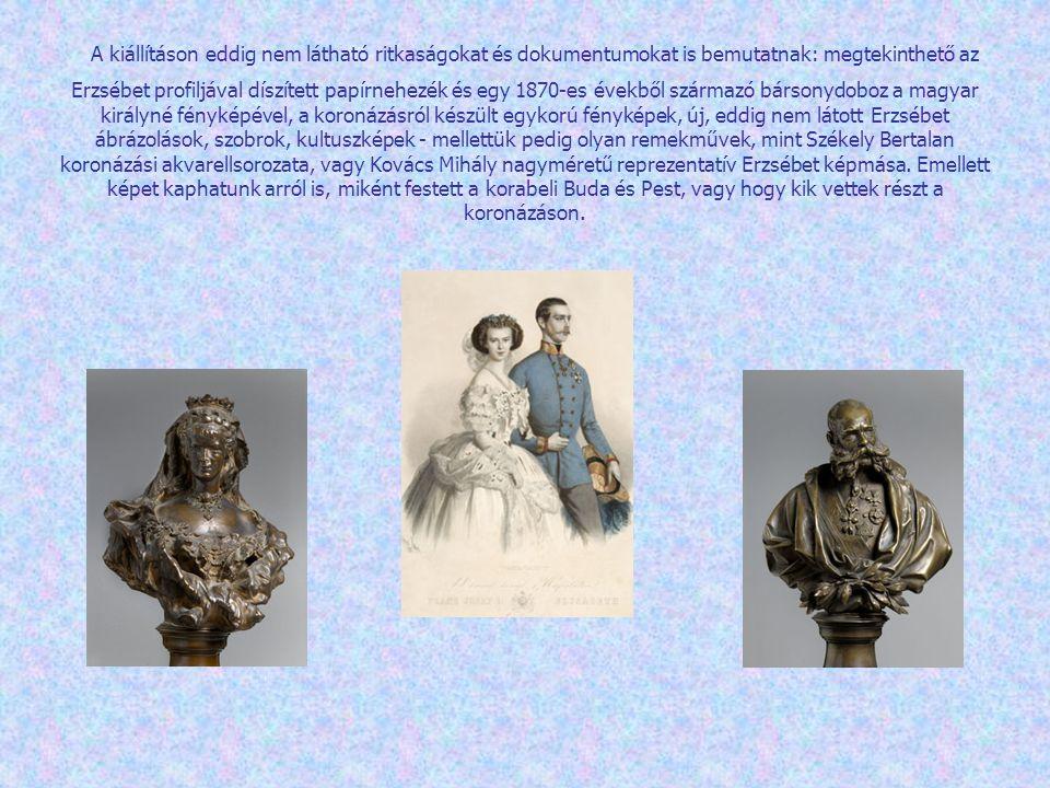 A kiállításon eddig nem látható ritkaságokat és dokumentumokat is bemutatnak: megtekinthető az Erzsébet profiljával díszített papírnehezék és egy 1870-es évekből származó bársonydoboz a magyar királyné fényképével, a koronázásról készült egykorú fényképek, új, eddig nem látott Erzsébet ábrázolások, szobrok, kultuszképek - mellettük pedig olyan remekművek, mint Székely Bertalan koronázási akvarellsorozata, vagy Kovács Mihály nagyméretű reprezentatív Erzsébet képmása.