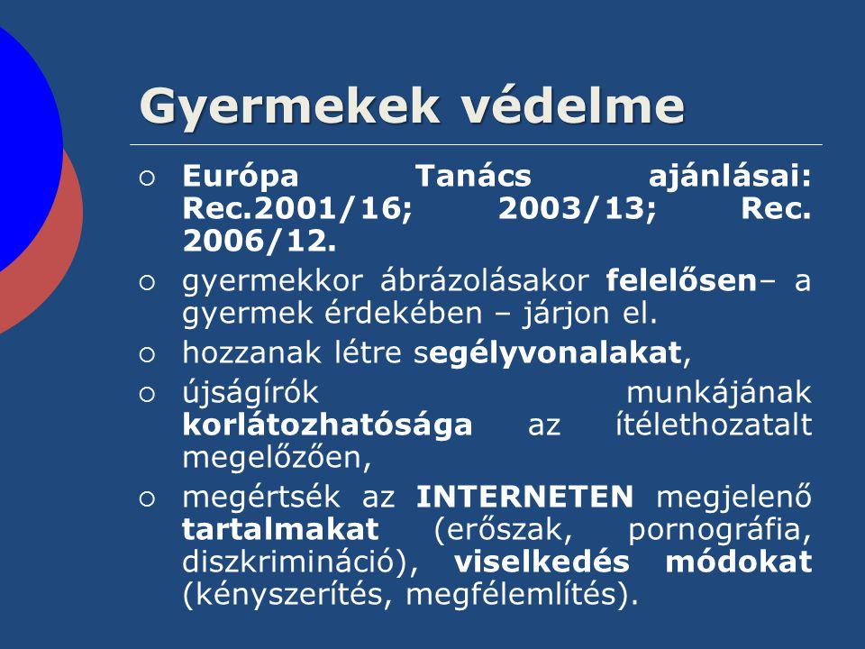 Gyermekek védelme Európa Tanács ajánlásai: Rec.2001/16; 2003/13; Rec. 2006/12. gyermekkor ábrázolásakor felelősen– a gyermek érdekében – járjon el.