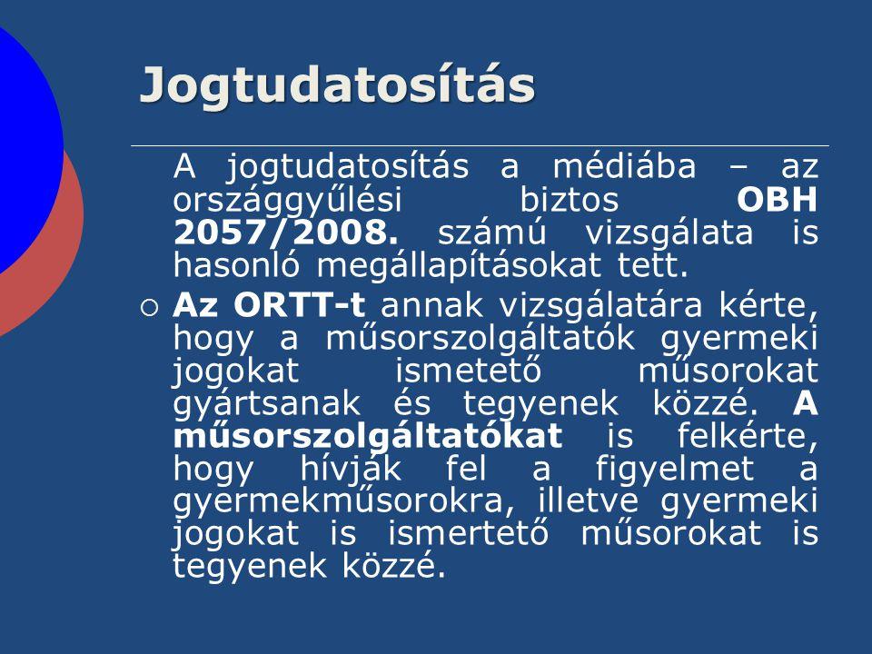Jogtudatosítás A jogtudatosítás a médiába – az országgyűlési biztos OBH 2057/2008. számú vizsgálata is hasonló megállapításokat tett.