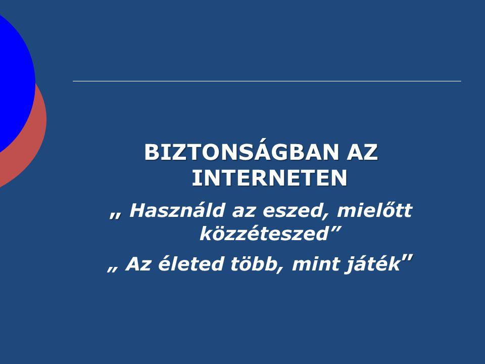 """BIZTONSÁGBAN AZ INTERNETEN """" Használd az eszed, mielőtt közzéteszed"""