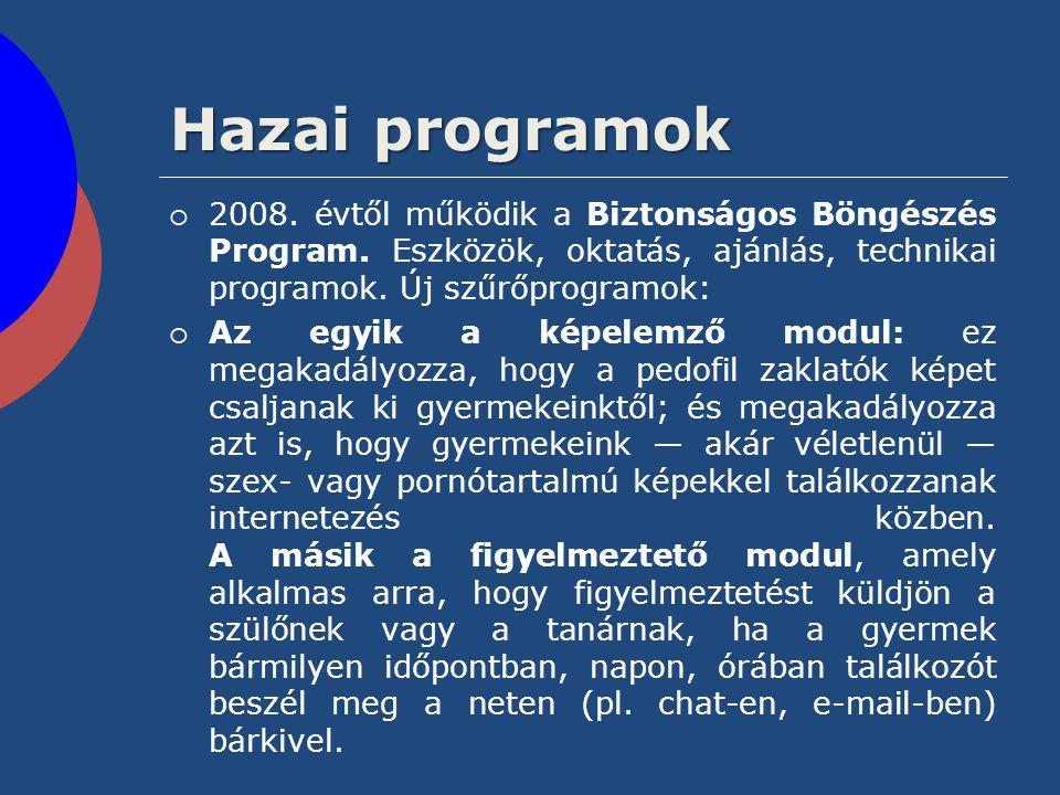 Hazai programok 2008. évtől működik a Biztonságos Böngészés Program. Eszközök, oktatás, ajánlás, technikai programok. Új szűrőprogramok: