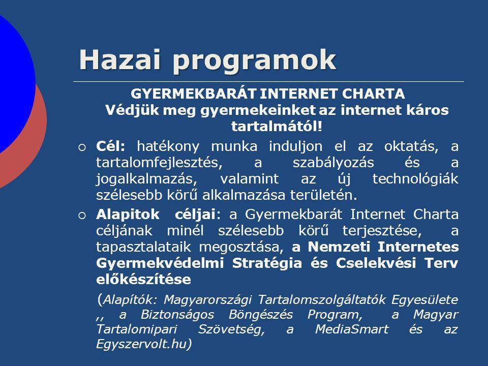 Hazai programok GYERMEKBARÁT INTERNET CHARTA Védjük meg gyermekeinket az internet káros tartalmától!