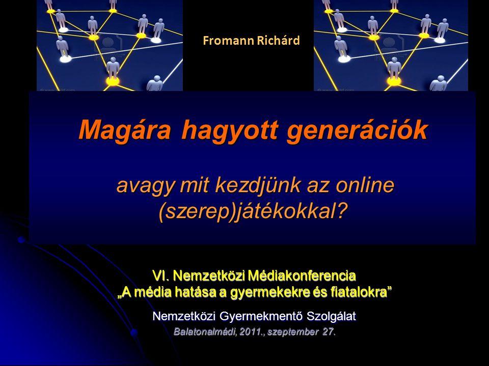 Fromann Richárd Magára hagyott generációk avagy mit kezdjünk az online (szerep)játékokkal VI. Nemzetközi Médiakonferencia.