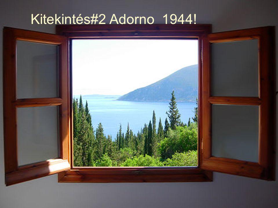 Kitekintés#2 Adorno 1944. Hallgató prezentációk kivonatainak felhasználásával.