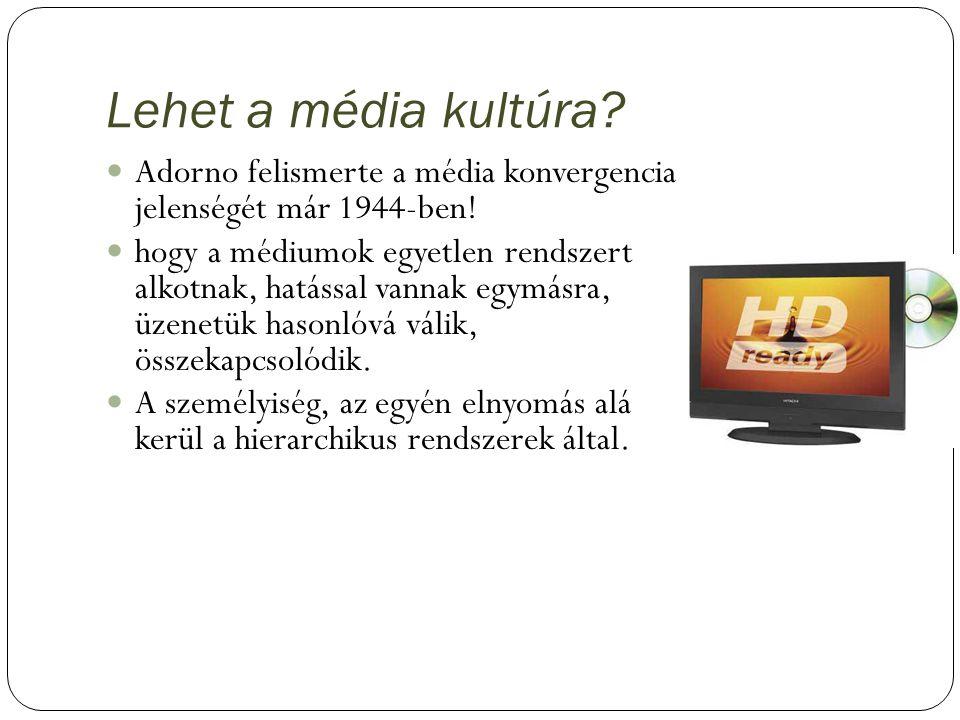 Lehet a média kultúra Adorno felismerte a média konvergencia jelenségét már 1944-ben!