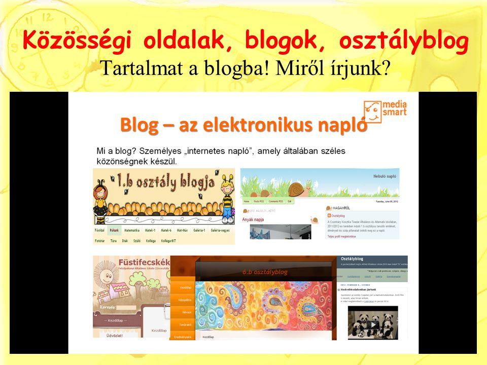 Közösségi oldalak, blogok, osztályblog Tartalmat a blogba! Miről írjunk
