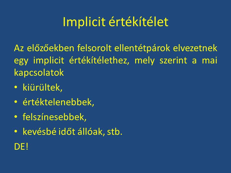 Implicit értékítélet Az előzőekben felsorolt ellentétpárok elvezetnek egy implicit értékítélethez, mely szerint a mai kapcsolatok.