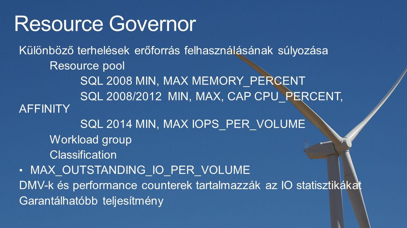 Resource Governor Különböző terhelések erőforrás felhasználásának súlyozása. Resource pool. SQL 2008 MIN, MAX MEMORY_PERCENT.