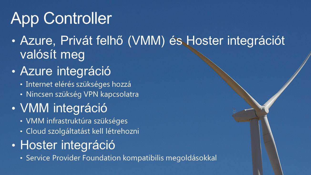 App Controller Azure, Privát felhő (VMM) és Hoster integrációt valósít meg. Azure integráció. Internet elérés szükséges hozzá.