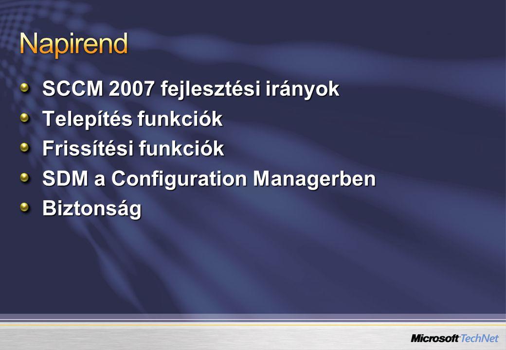 Napirend SCCM 2007 fejlesztési irányok Telepítés funkciók