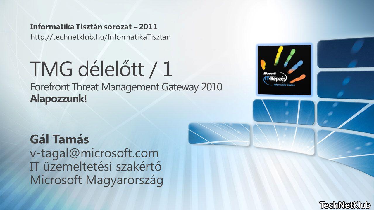 TMG délelőtt / 1 Forefront Threat Management Gateway 2010 Alapozzunk!