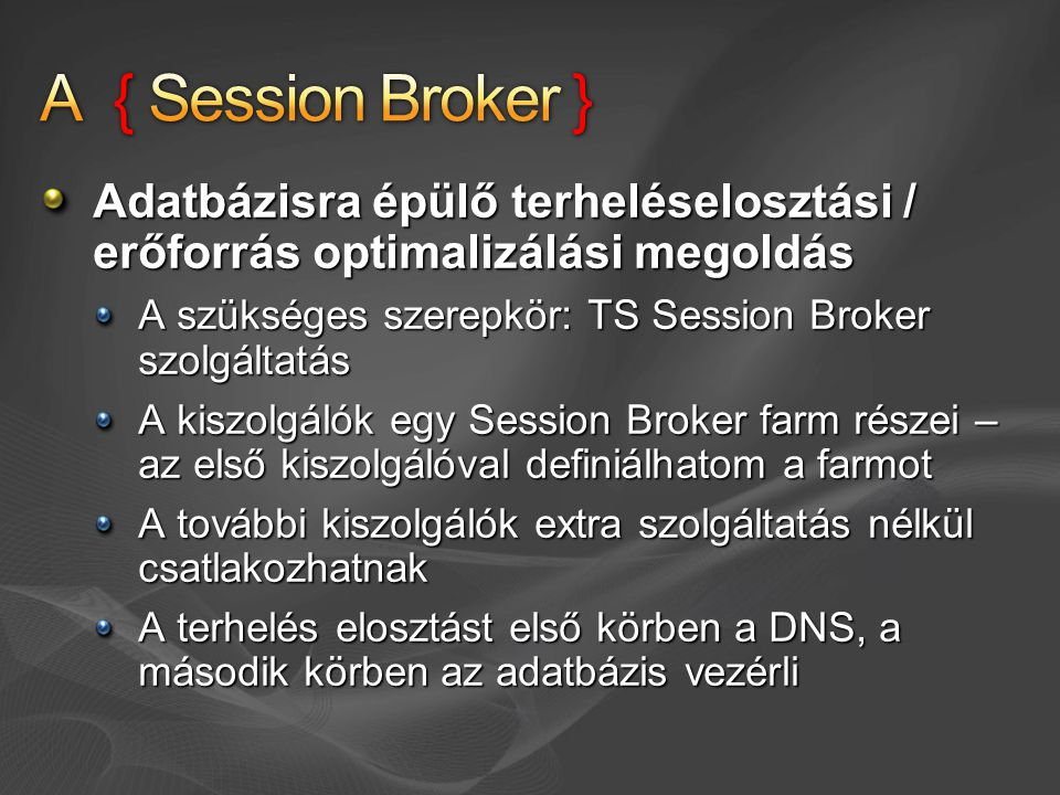 A { Session Broker } Adatbázisra épülő terheléselosztási / erőforrás optimalizálási megoldás. A szükséges szerepkör: TS Session Broker szolgáltatás.