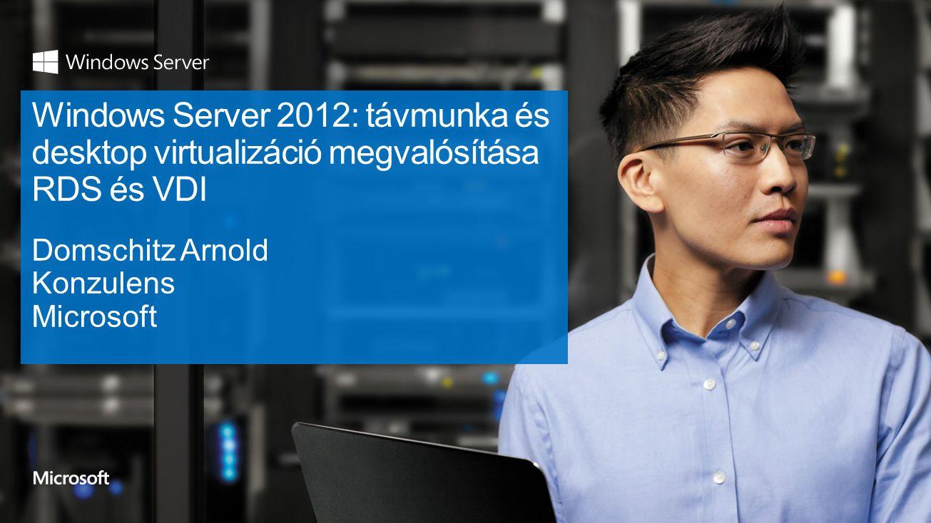 4/4/2017 Windows Server 2012: távmunka és desktop virtualizáció megvalósítása RDS és VDI. Domschitz Arnold.