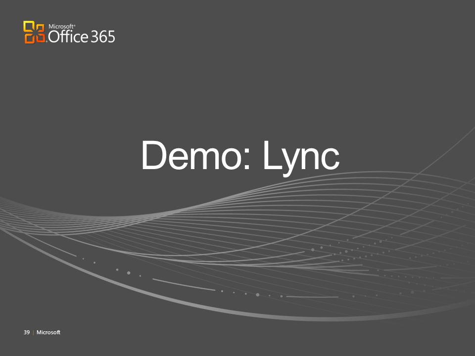 Demo: Lync 4/4/2017 7:09 PM 39 | Microsoft