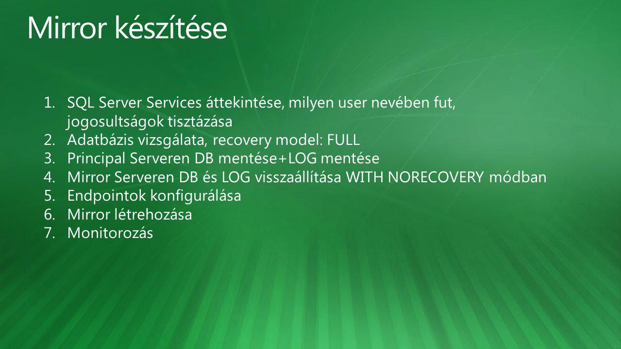 Mirror készítése SQL Server Services áttekintése, milyen user nevében fut, jogosultságok tisztázása.
