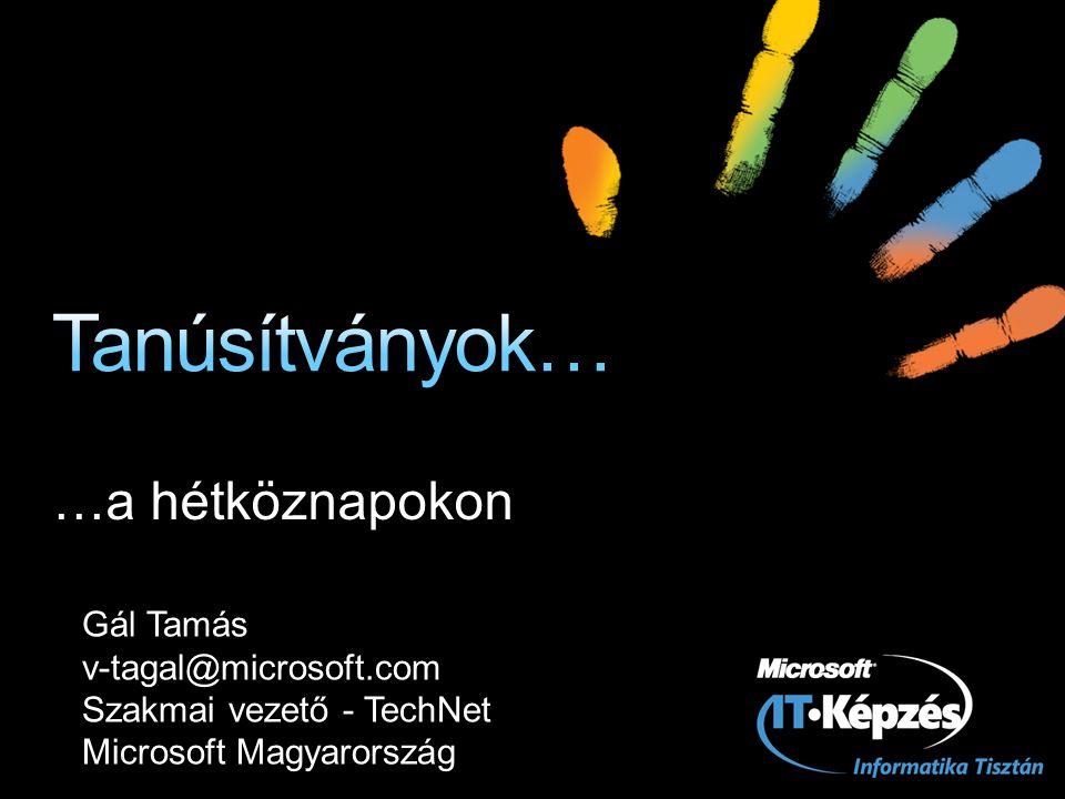 Tanúsítványok… …a hétköznapokon Gál Tamás v-tagal@microsoft.com
