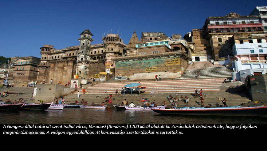 A Gangesz által határolt szent indiai város, Varanasi (Benáresz) 1200 körül alakult ki.