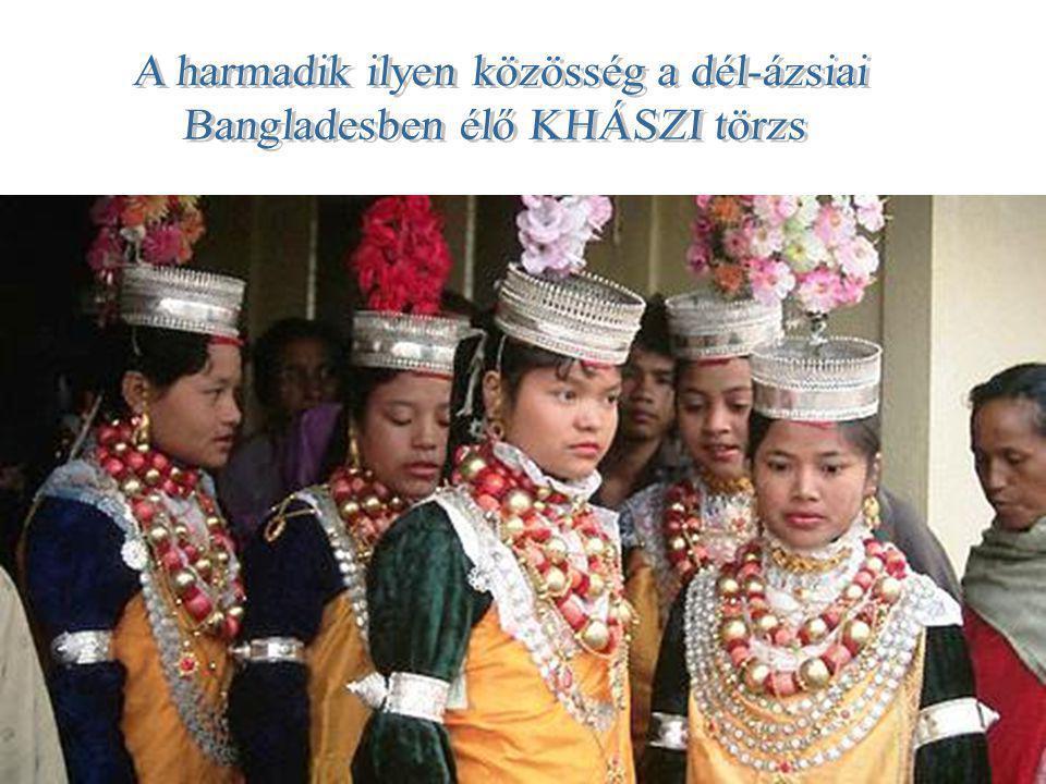 A harmadik ilyen közösség a dél-ázsiai Bangladesben élő KHÁSZI törzs