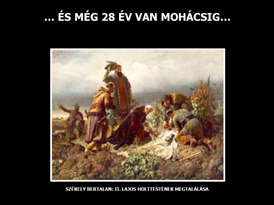 … ÉS MÉG 28 ÉV VAN MOHÁCSIG…