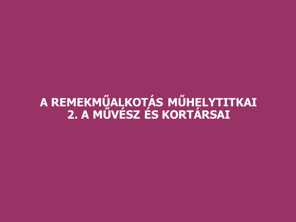 A REMEKMŰALKOTÁS MŰHELYTITKAI 2. A MŰVÉSZ ÉS KORTÁRSAI