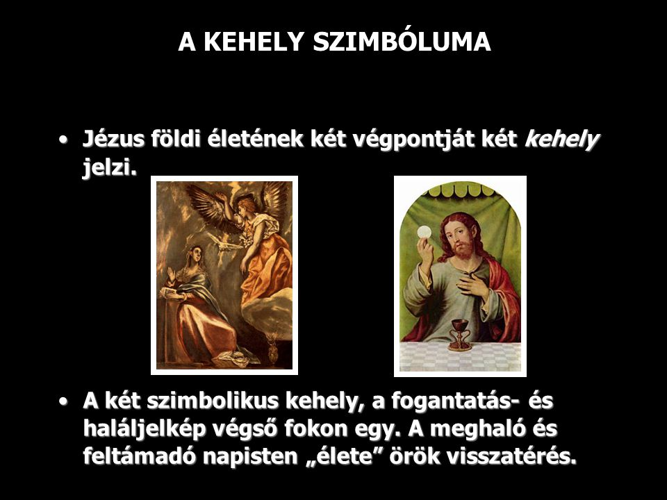 A KEHELY SZIMBÓLUMA Jézus földi életének két végpontját két kehely jelzi.