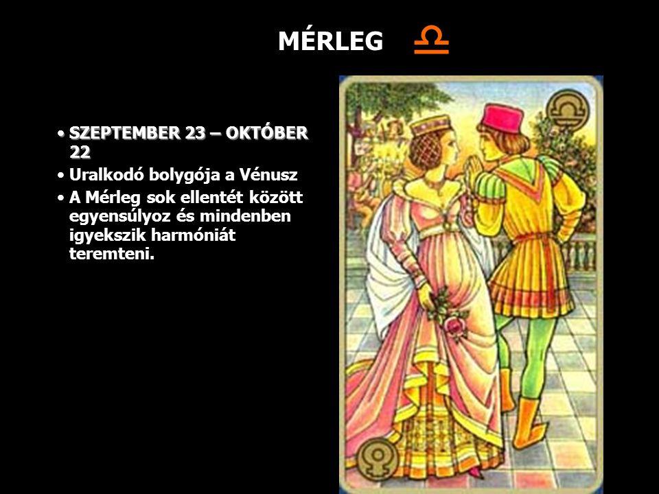  MÉRLEG SZEPTEMBER 23 – OKTÓBER 22 Uralkodó bolygója a Vénusz