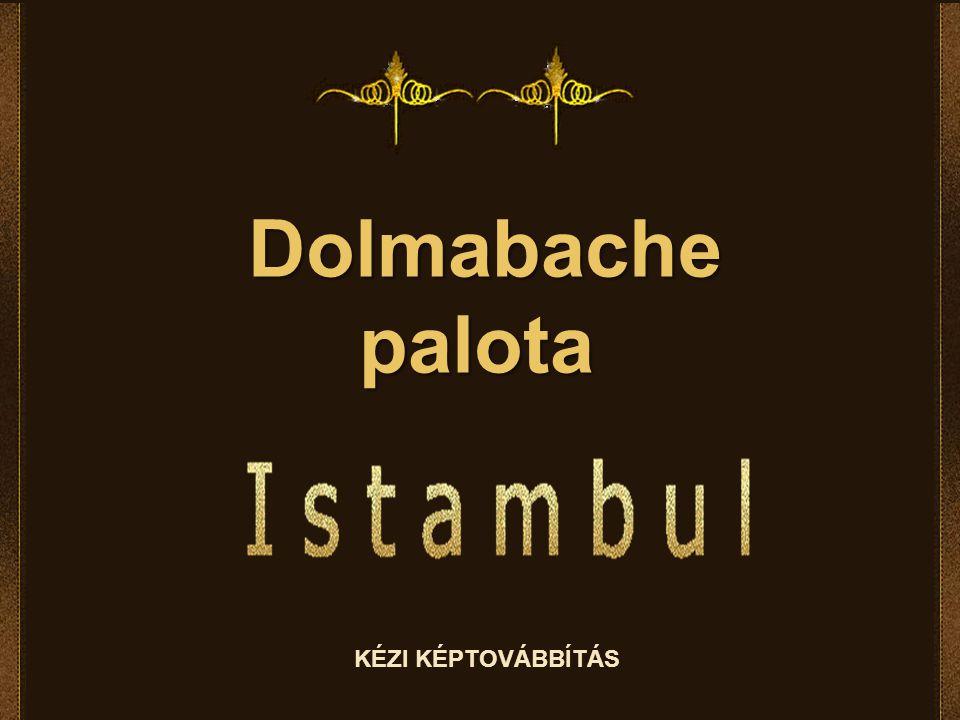Dolmabache palota KÉZI KÉPTOVÁBBÍTÁS