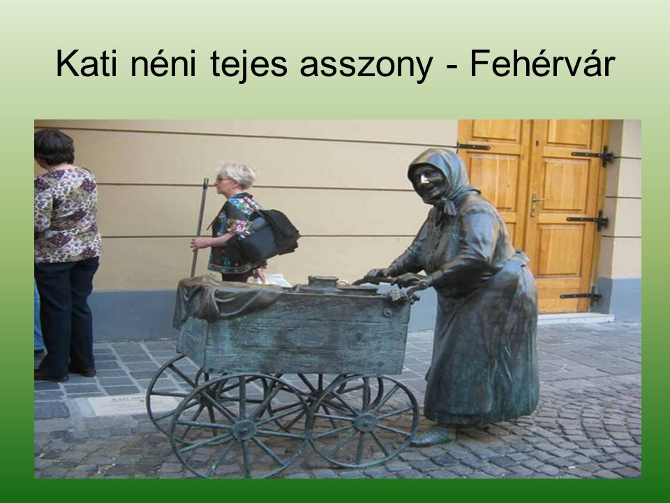 Kati néni tejes asszony - Fehérvár