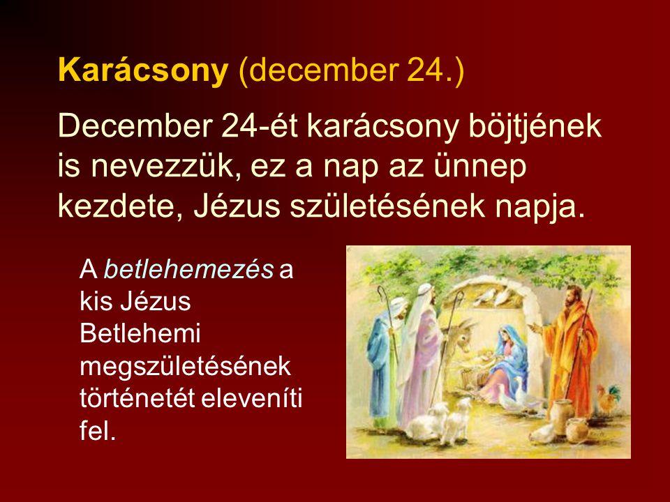 Karácsony (december 24.) December 24-ét karácsony böjtjének is nevezzük, ez a nap az ünnep kezdete, Jézus születésének napja.