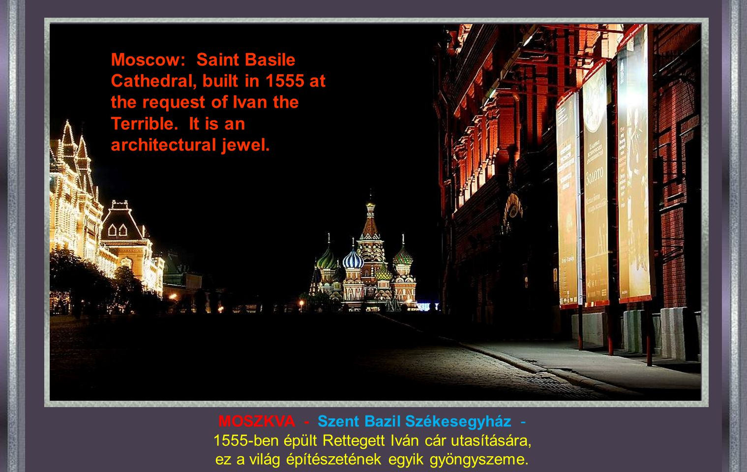 Moscow: Saint Basile Cathedral, built in 1555 at the request of Ivan the Terrible. It is an architectural jewel.