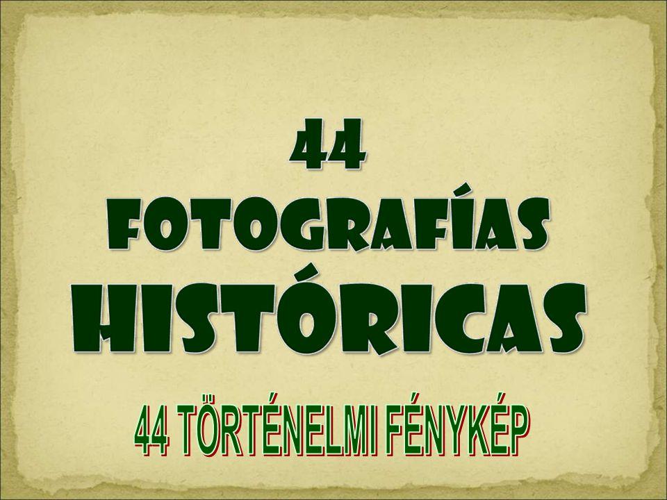 44 TÖRTÉNELMI FÉNYKÉP