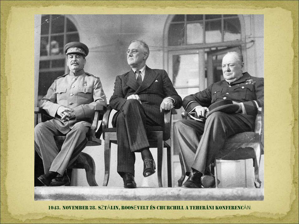 1943. NOVEMBER 28. SZTÁLIN, ROOSEVELT és CHURCHILL A TEHERÁNI KONFERENCÁN.