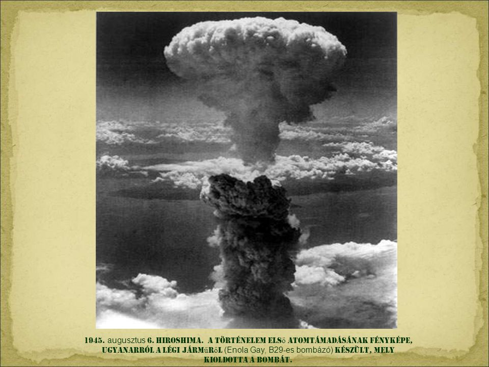 1945. augusztus 6. HIROSHIMA.
