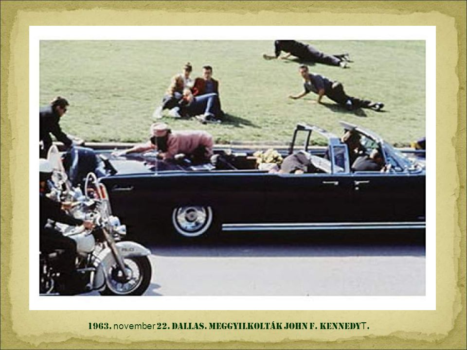 1963. november 22. DALLAS. meggyilkolták JOHN F. KENNEDYT.