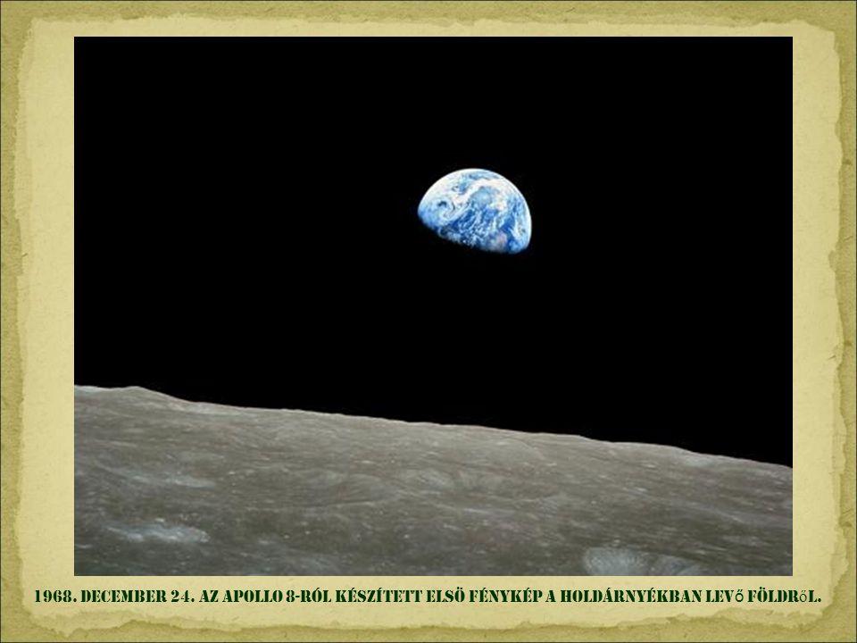 1968. december 24. az APOLLO 8-ról készített elsö fénykép a holdárnyékban levő Földről.