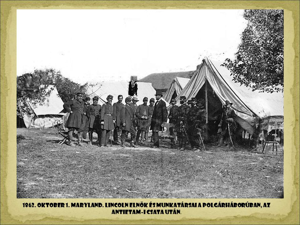 1862. OkToBER 1. MARYLAND. Lincoln elnök és munkatársai a polgárháborúban, az Antietam-i csata után.