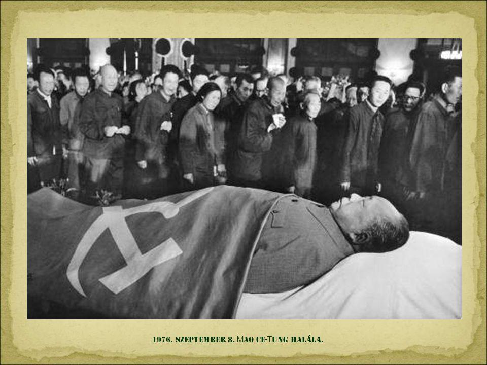1976. szeptember 8. Mao Ce-Tung halála.