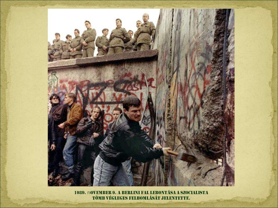 1989. november 9. A berlini fal lebontása a szocialista tömb végleges felbomlását jelentette.