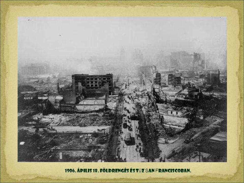 1906. ÁPILIS 18. Földrengés és tűz San Franciscoban.