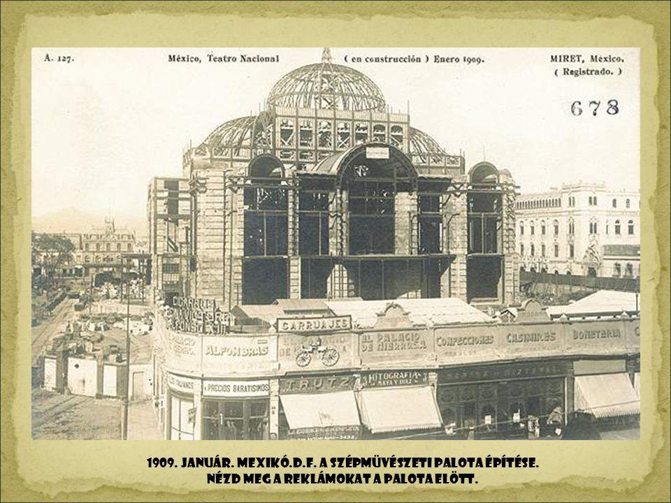 1909. január. MEXIKÓ.D.F. A Szépmüvészeti Palota építése.