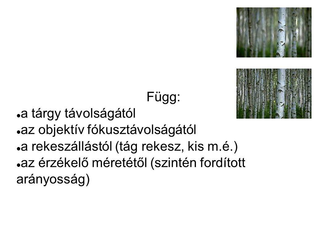 Függ: a tárgy távolságától. az objektív fókusztávolságától. a rekeszállástól (tág rekesz, kis m.é.)