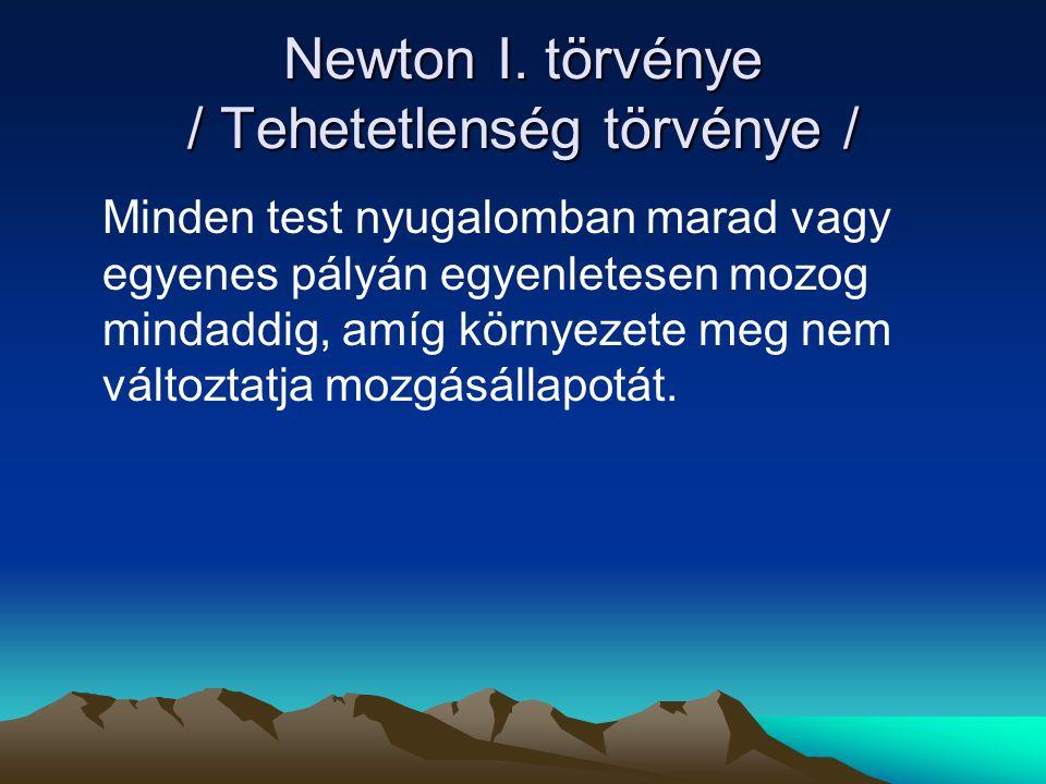 Newton I. törvénye / Tehetetlenség törvénye /