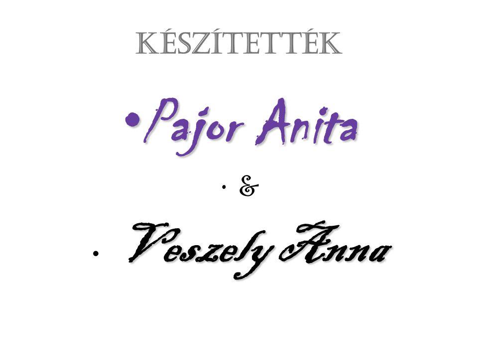 Készítették Pajor Anita & Veszely Anna
