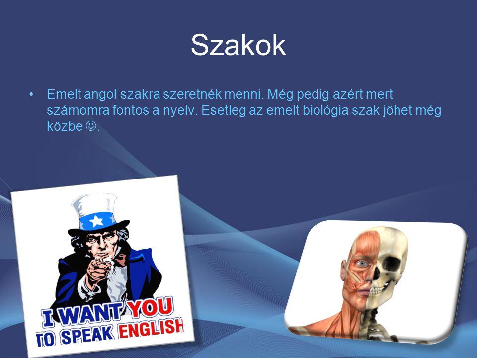 Szakok Emelt angol szakra szeretnék menni. Még pedig azért mert számomra fontos a nyelv.